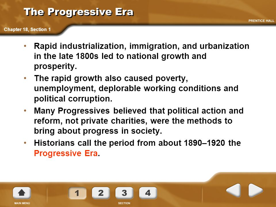 The Progressive Era Rapid industrialization, immigration, and urbanization in the late 1800s led to national growth and prosperity. The rapid growth a