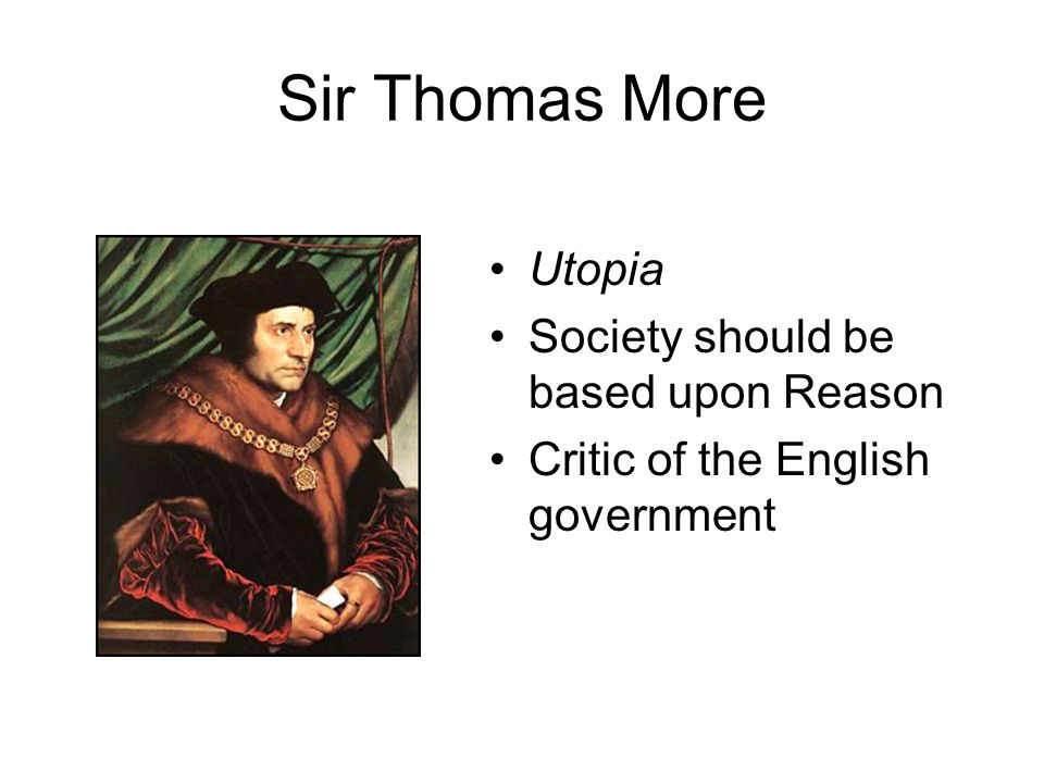 Sir Thomas More Utopia Society should be based upon Reason Critic of the English government