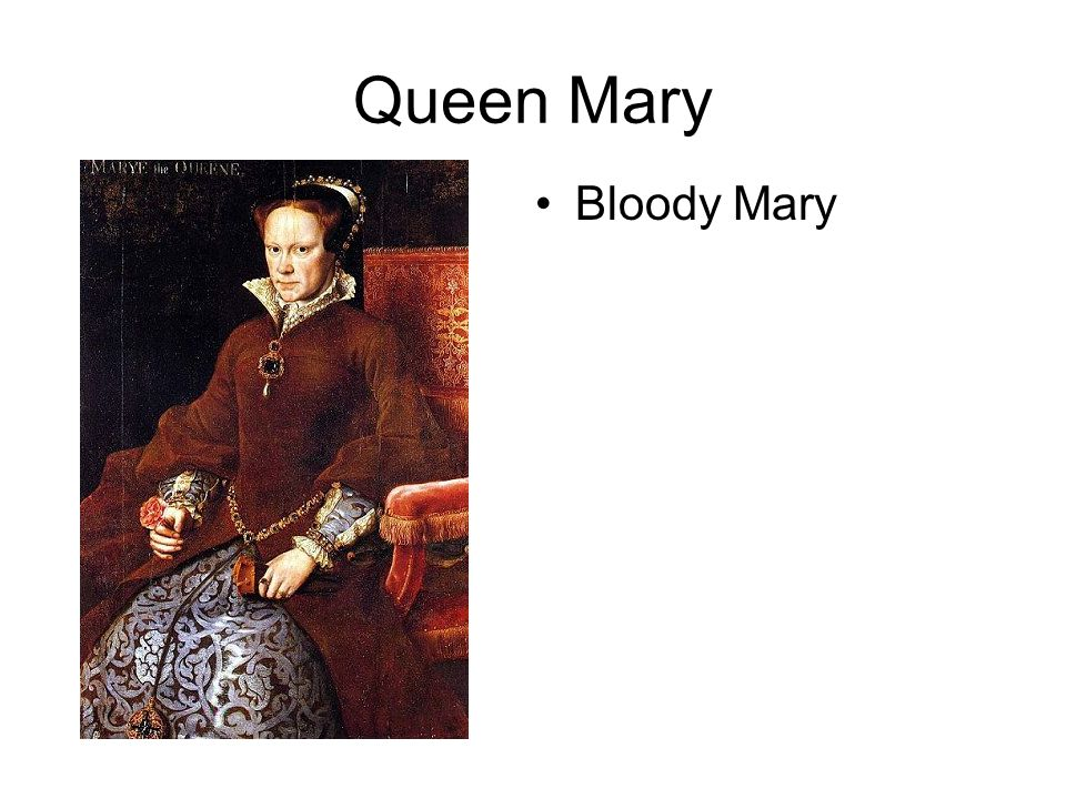 Queen Mary Bloody Mary