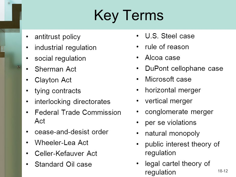Key Terms antitrust policy industrial regulation social regulation Sherman Act Clayton Act tying contracts interlocking directorates Federal Trade Com