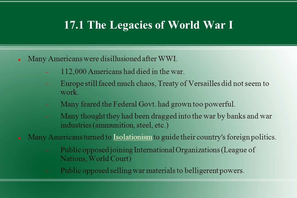 17.1 The Legacies of World War I Many Americans were disillusioned after WWI.  112,000 Americans had died in the war.  Europe still faced much chaos