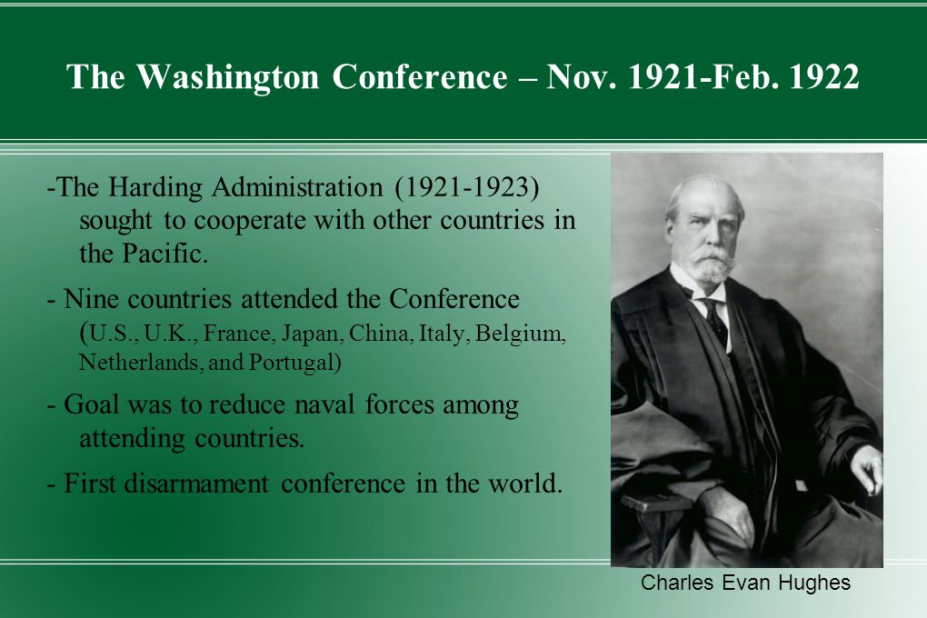 The Washington Conference – Nov. 1921-Feb. 1922 -The Harding Administration (1921-1923) sought to cooperate with other countries in the Pacific. - Nin