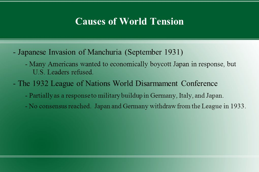 Causes of World Tension - Japanese Invasion of Manchuria (September 1931) - Many Americans wanted to economically boycott Japan in response, but U.S.