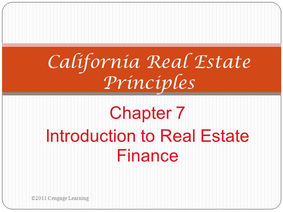 Chapter 7 Introduction to Real Estate Finance California Real Estate Principles ©2011 Cengage Learning