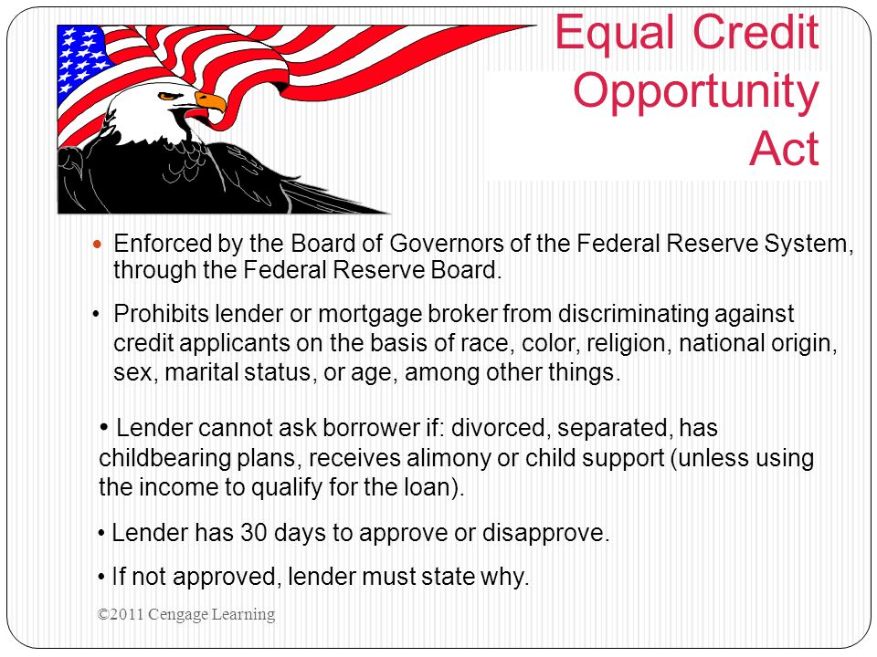 Equal Credit Opportunity Act Enforced by the Board of Governors of the Federal Reserve System, through the Federal Reserve Board. ©2011 Cengage Learni