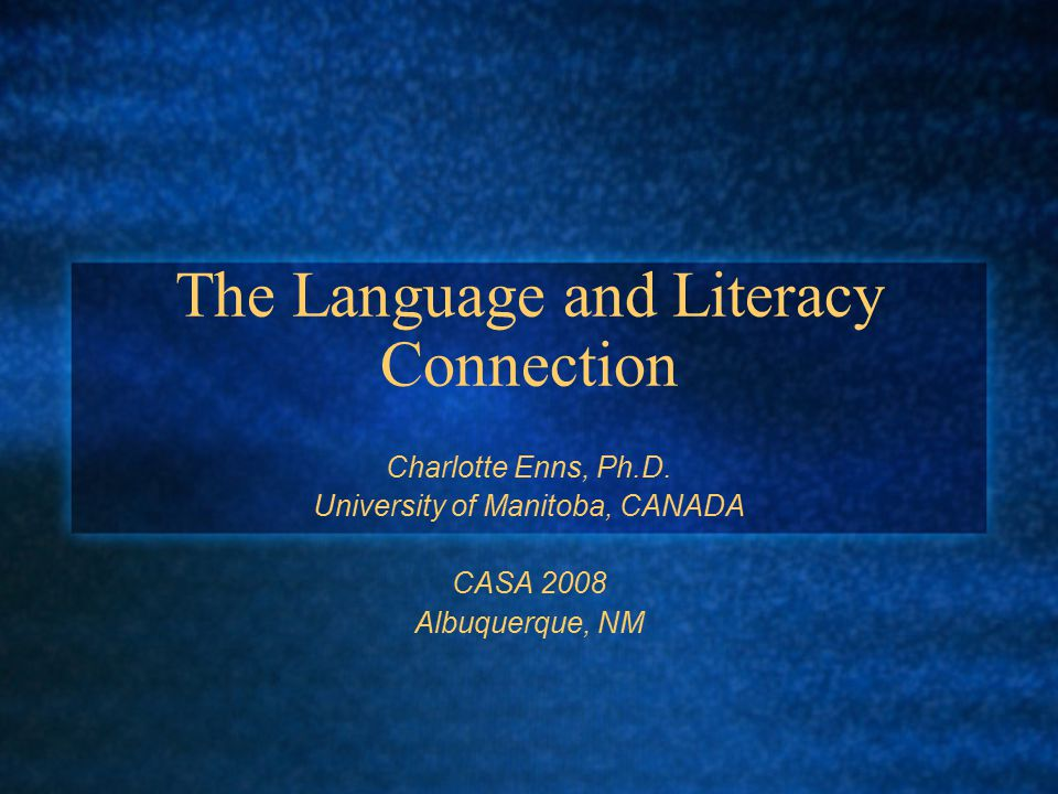 The Language and Literacy Connection Charlotte Enns, Ph.D.