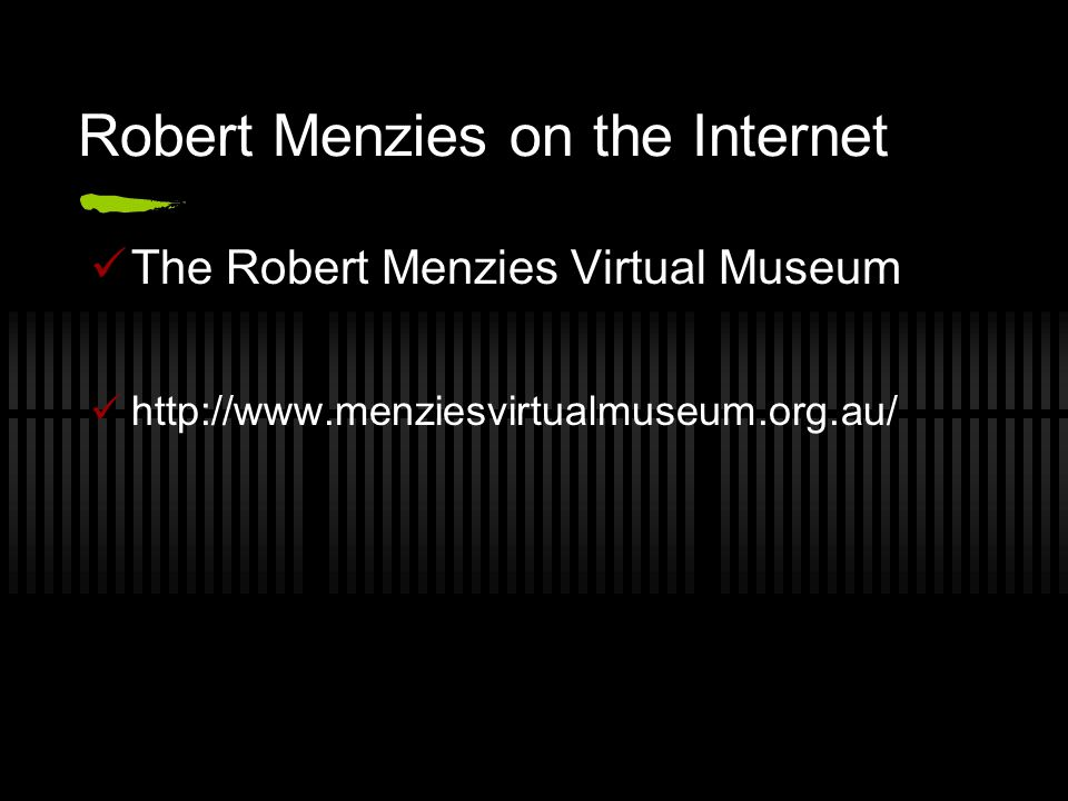 Robert Menzies on the Internet The Robert Menzies Virtual Museum http://www.menziesvirtualmuseum.org.au/