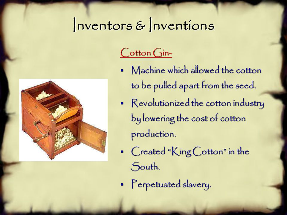 Inventors & Inventions Eli Whitney- New England inventor whose cotton gin and use of interchangeable parts revolutionized United States industry in th