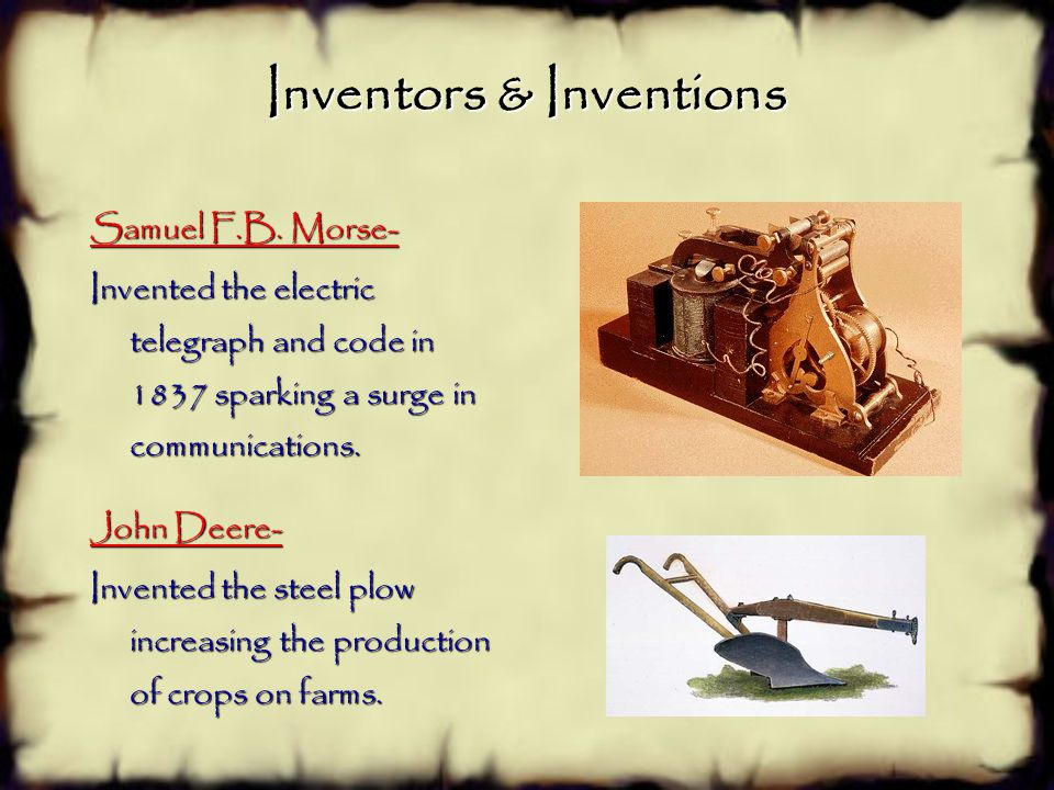 Inventors & Inventions Cotton Gin-  Machine which allowed the cotton to be pulled apart from the seed.  Revolutionized the cotton industry by loweri