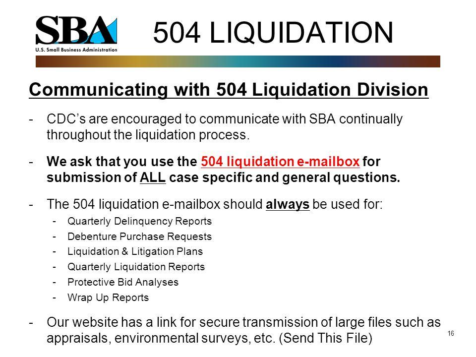 16 504 LIQUIDATION Communicating with 504 Liquidation Division -CDC's are encouraged to communicate with SBA continually throughout the liquidation process.