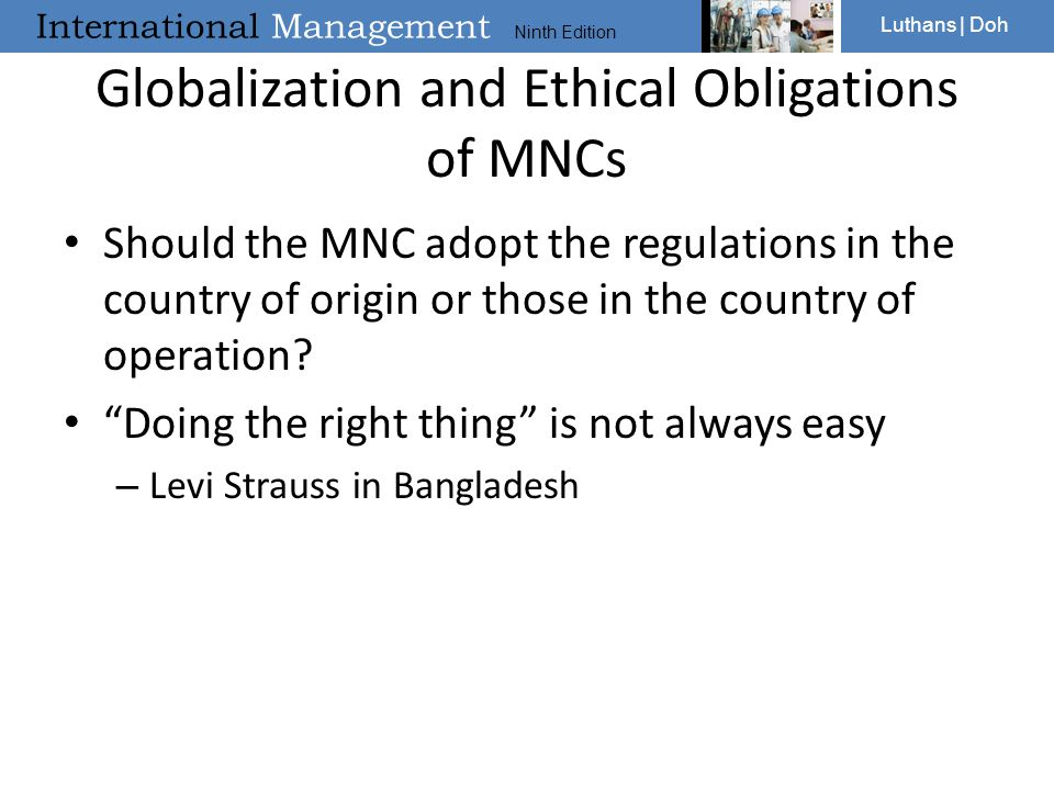 International Management Ninth Edition Luthans | Doh Globalization and Ethical Obligations of MNCs Should the MNC adopt the regulations in the country