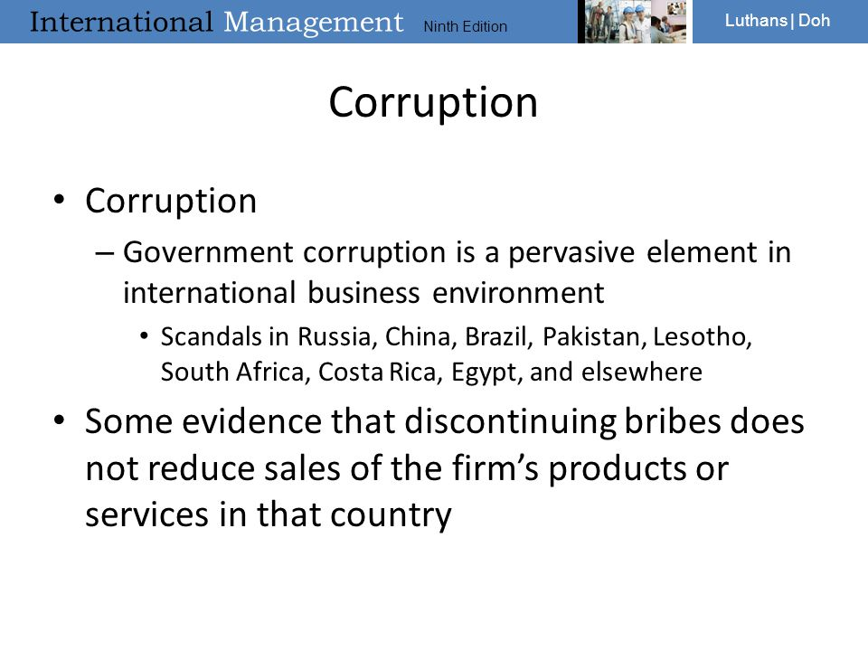 International Management Ninth Edition Luthans | Doh Corruption – Government corruption is a pervasive element in international business environment S