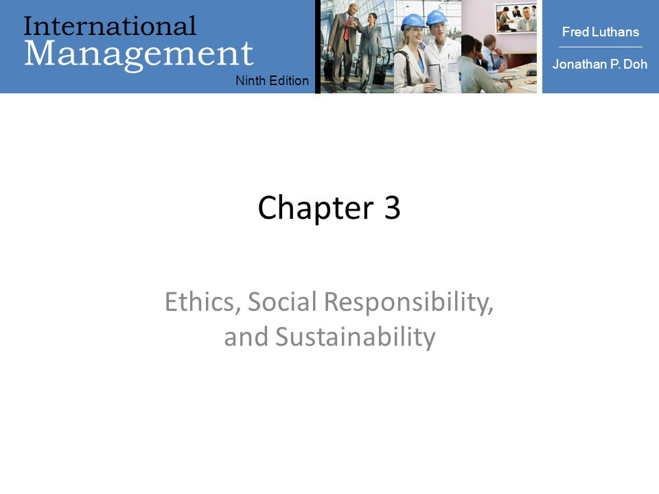 International Management Ninth Edition Luthans | Doh International Management Fred Luthans Jonathan P. Doh Ninth Edition Chapter 3 Ethics, Social Resp