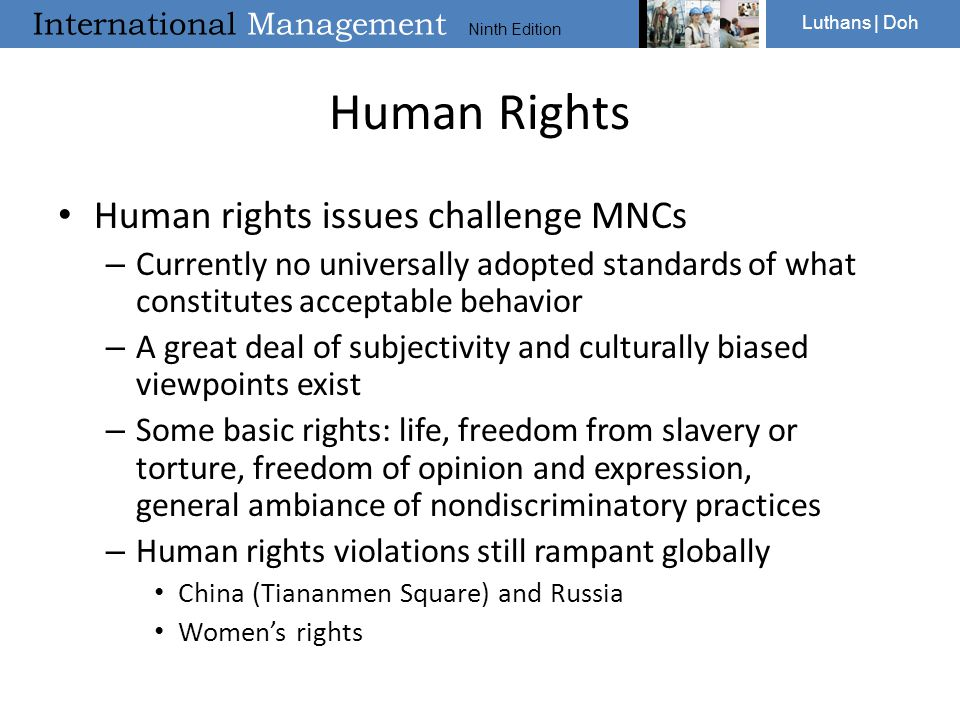 International Management Ninth Edition Luthans | Doh Human Rights Human rights issues challenge MNCs – Currently no universally adopted standards of w