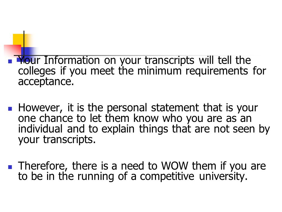 Your Information on your transcripts will tell the colleges if you meet the minimum requirements for acceptance.