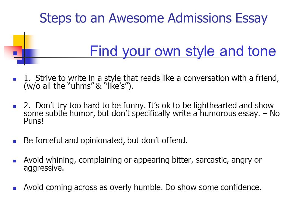 Steps to an Awesome Admissions Essay Find your own style and tone 1.