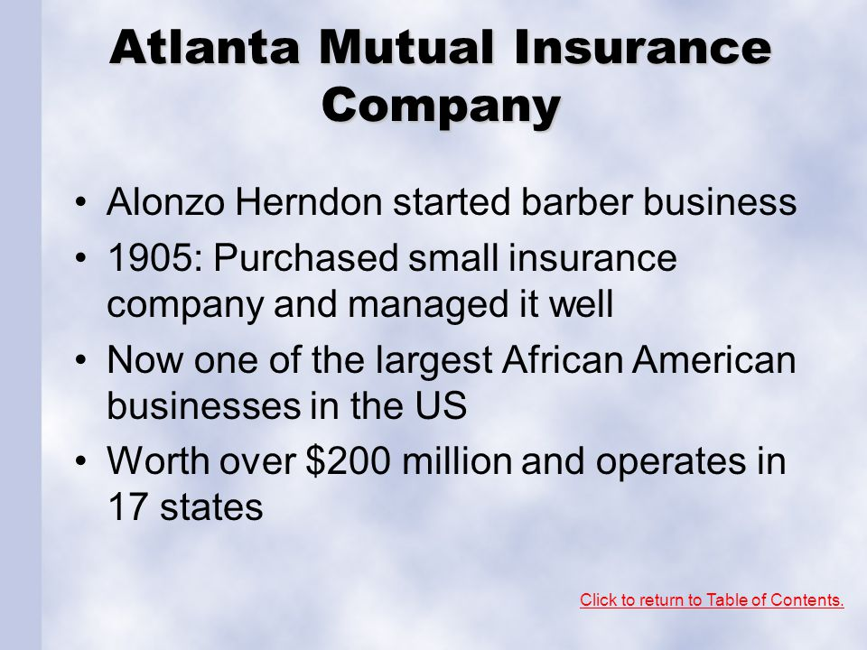 Atlanta Mutual Insurance Company Alonzo Herndon started barber business 1905: Purchased small insurance company and managed it well Now one of the lar