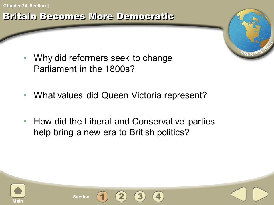 Chapter 24, Section Britain Becomes More Democratic Why did reformers seek to change Parliament in the 1800s? What values did Queen Victoria represent