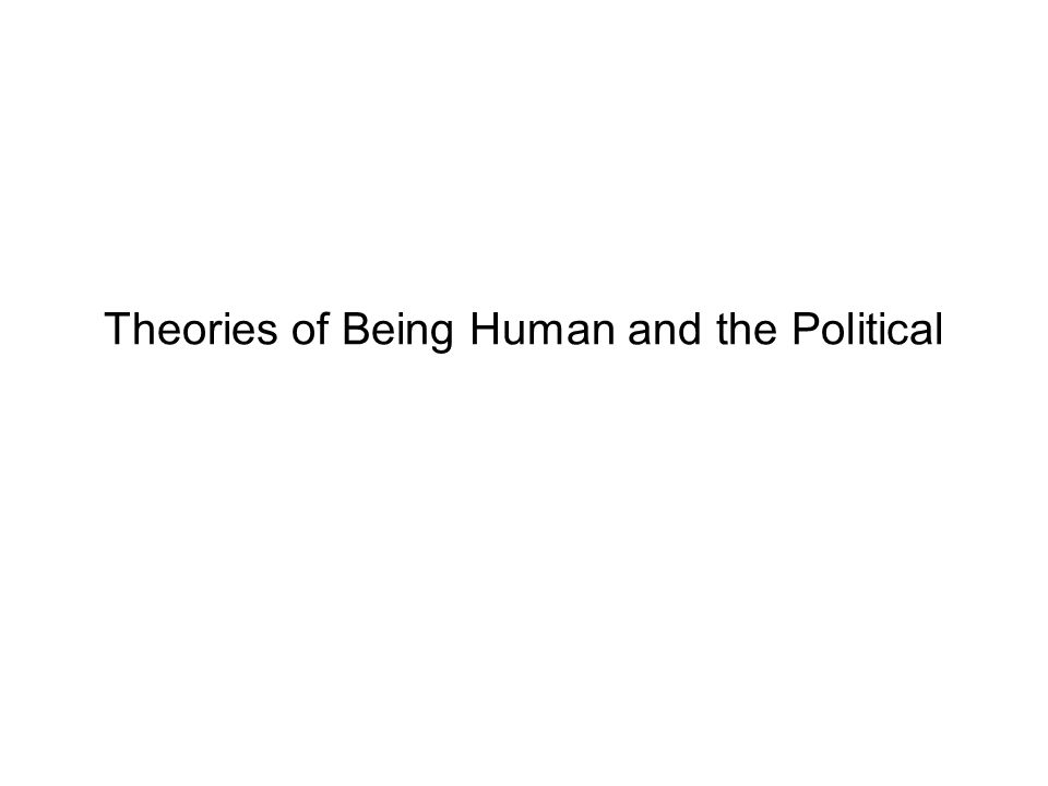 Theories of Being Human and the Political