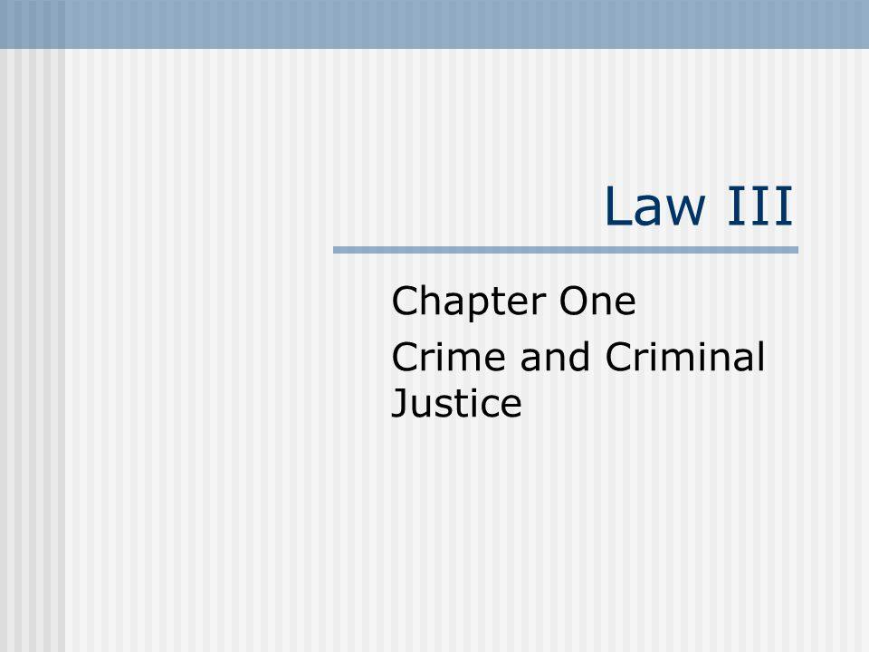 Law III Chapter One Crime and Criminal Justice