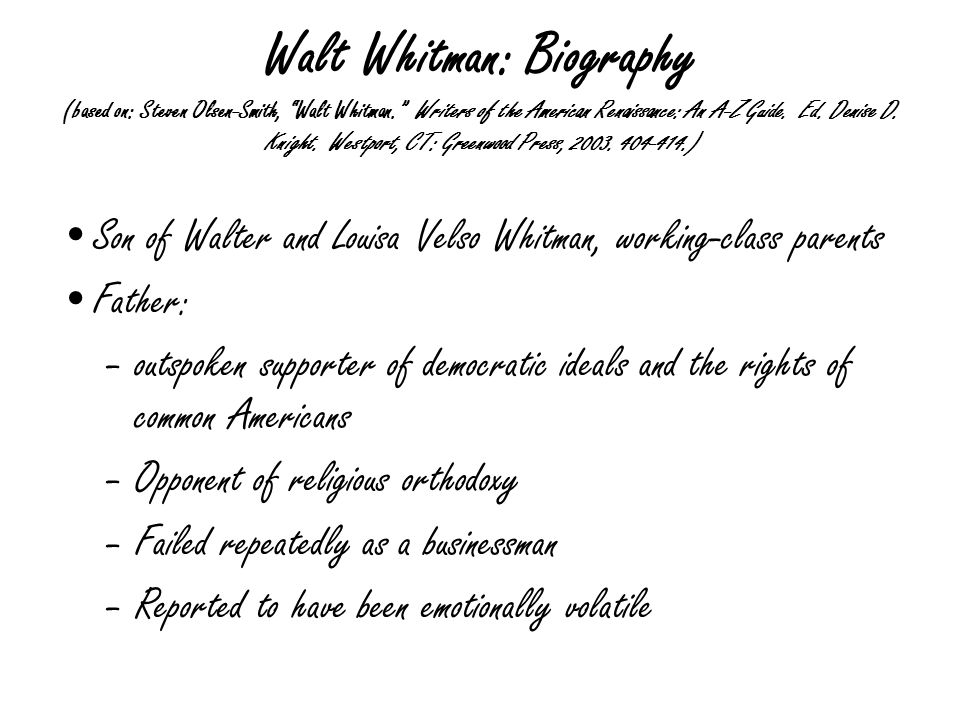 Walt Whitman: Biography Mother: –Quaker heritage –Suffused warm maternal affection and maintained cohesiveness within the family before and after the death of Walter Sr.