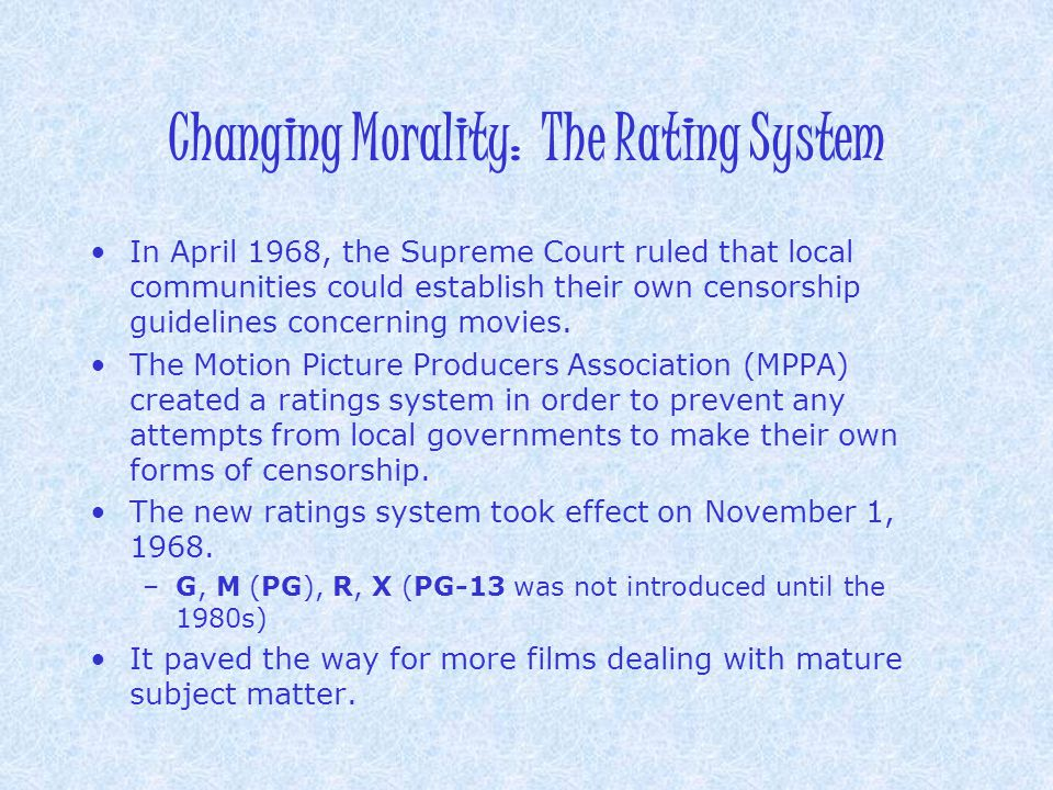 Changing Morality: The Rating System In April 1968, the Supreme Court ruled that local communities could establish their own censorship guidelines con