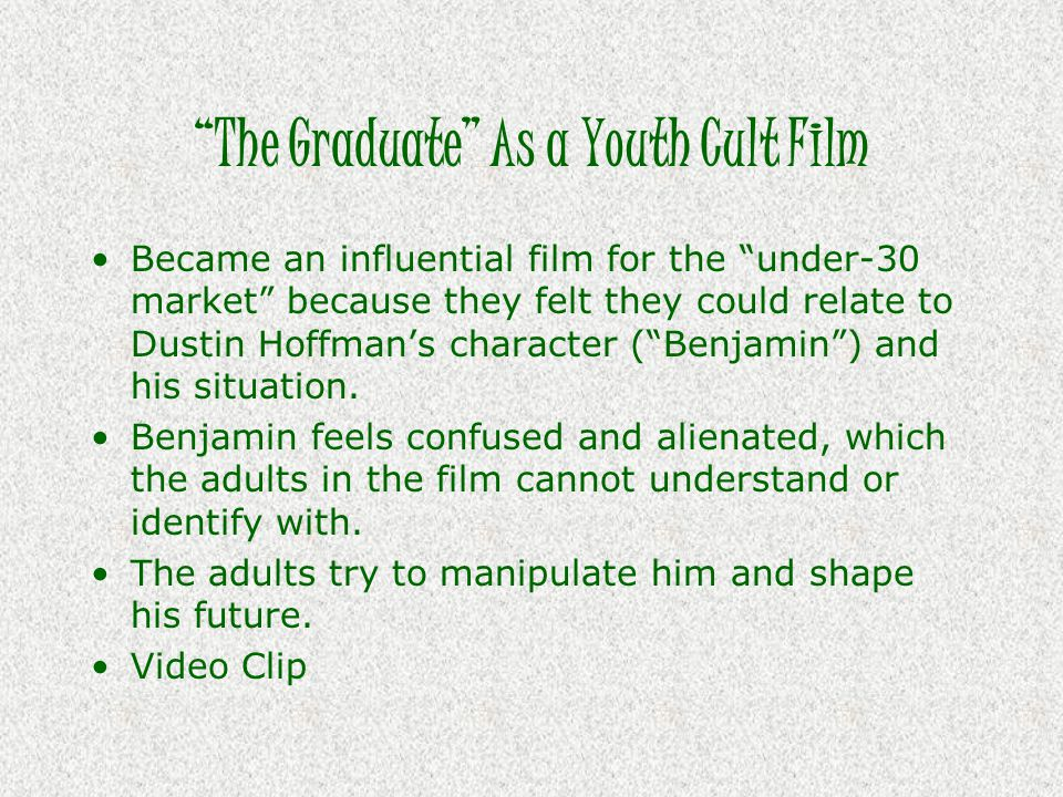 """""""The Graduate"""" As a Youth Cult Film Became an influential film for the """"under-30 market"""" because they felt they could relate to Dustin Hoffman's chara"""