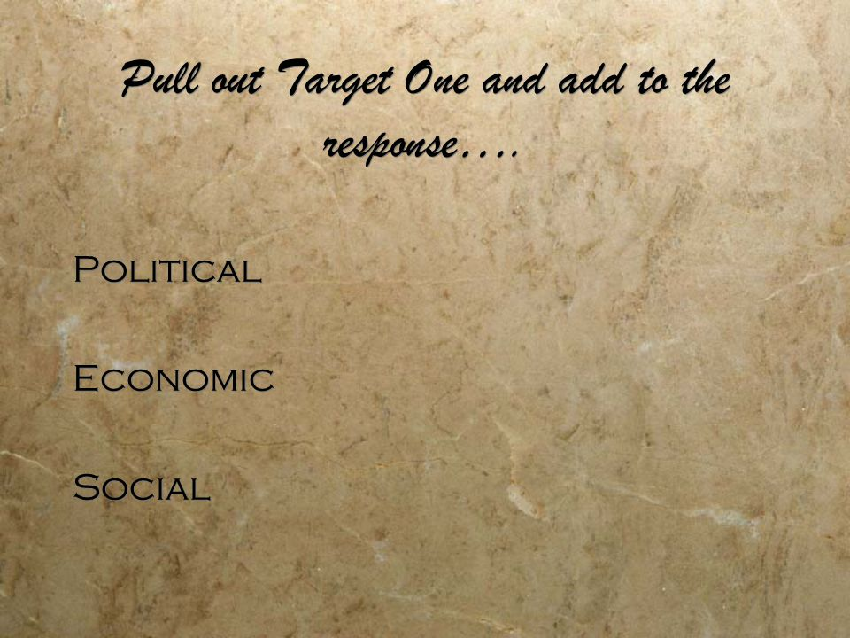 Pull out Target One and add to the response…. Political Economic Social Political Economic Social