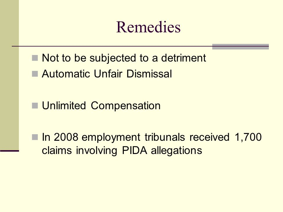 Remedies Not to be subjected to a detriment Automatic Unfair Dismissal Unlimited Compensation In 2008 employment tribunals received 1,700 claims invol