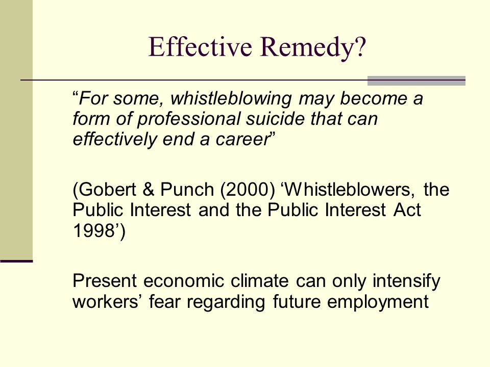 "Effective Remedy? ""For some, whistleblowing may become a form of professional suicide that can effectively end a career"" (Gobert & Punch (2000) 'Whist"