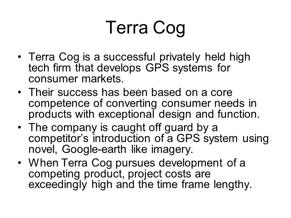 Terra Cog Terra Cog is a successful privately held high tech firm that develops GPS systems for consumer markets. Their success has been based on a co