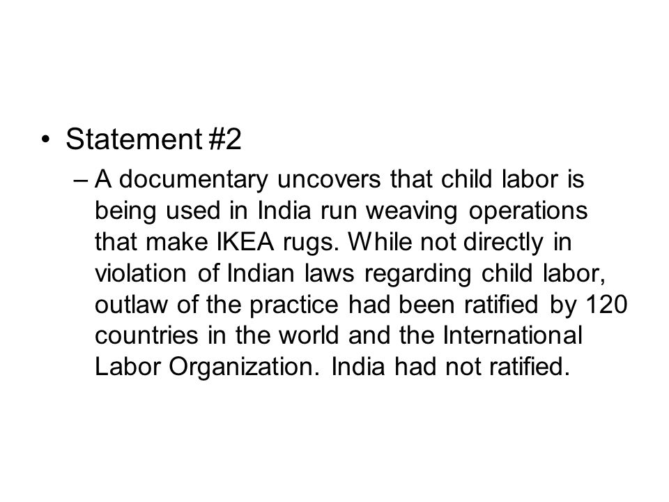 Statement #2 –A documentary uncovers that child labor is being used in India run weaving operations that make IKEA rugs.