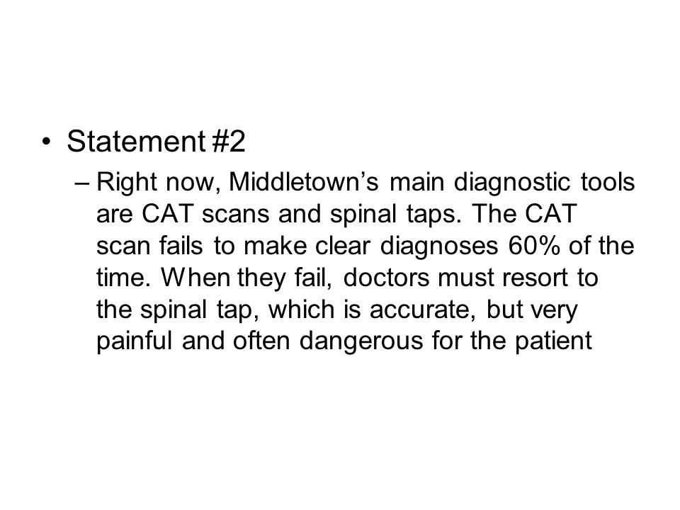 Statement #2 –Right now, Middletown's main diagnostic tools are CAT scans and spinal taps.