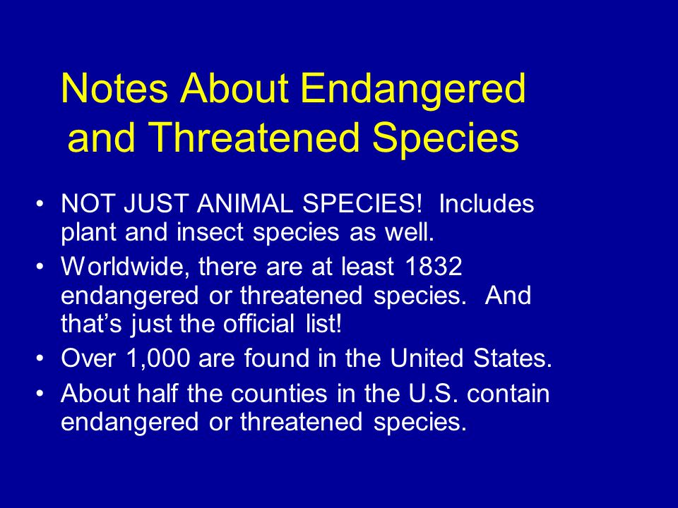 Notes About Endangered and Threatened Species NOT JUST ANIMAL SPECIES.