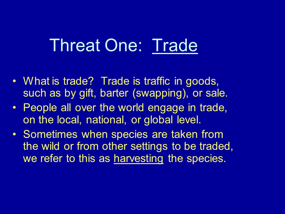 Threat One: Trade What is trade.