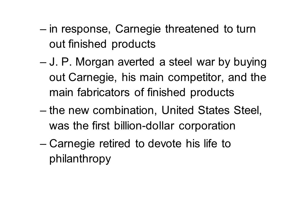 –in response, Carnegie threatened to turn out finished products –J.