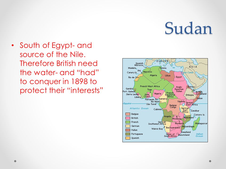 "Sudan South of Egypt- and source of the Nile. Therefore British need the water- and ""had"" to conquer in 1898 to protect their ""interests"""