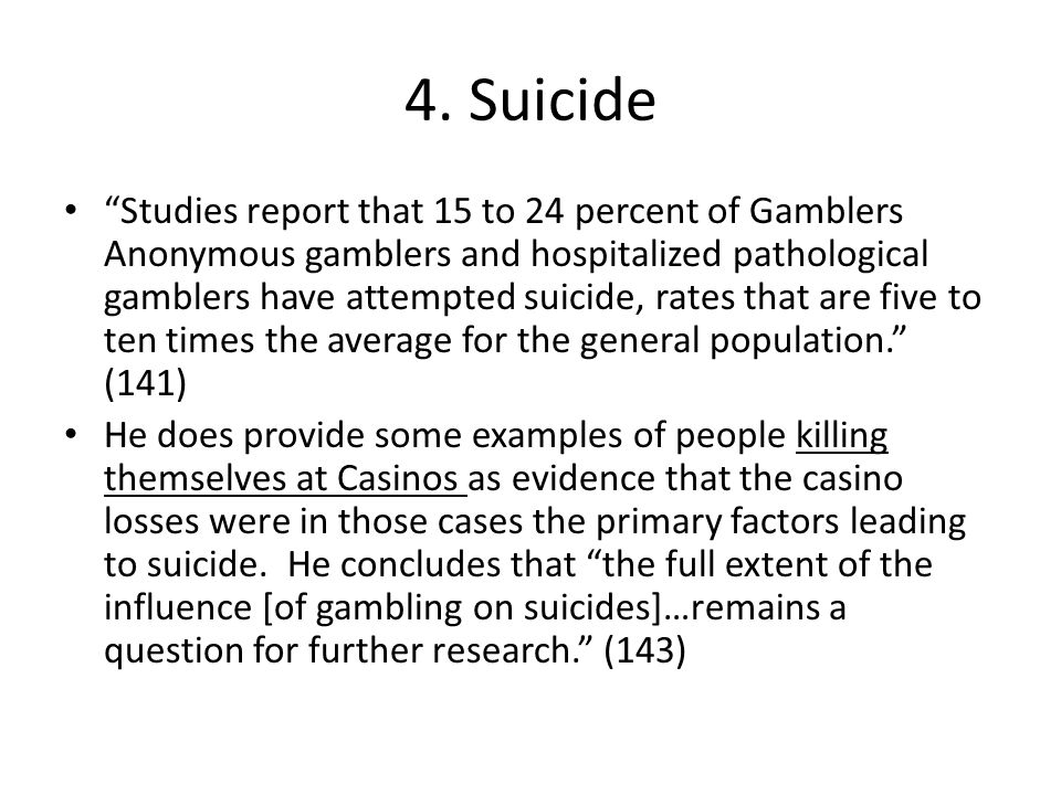 Response to Suicide Critique Of course this correlation could be due to other factors, such as the possibility that pathological gamblers possibly have other personal issues as well, such as drug addictions or other problems leading to suicide attempts, as Grinols admits.
