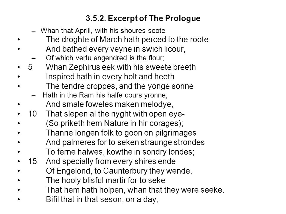 3.5.2. Excerpt of The Prologue –Whan that Aprill, with his shoures soote The droghte of March hath perced to the roote And bathed every veyne in swich