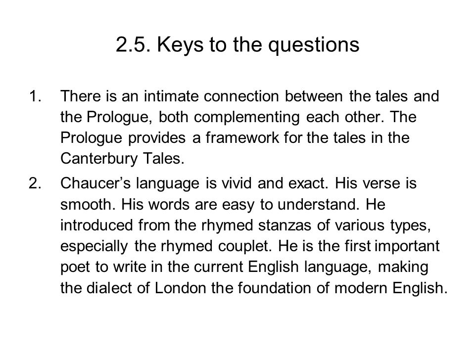 2.5. Keys to the questions 1.There is an intimate connection between the tales and the Prologue, both complementing each other. The Prologue provides