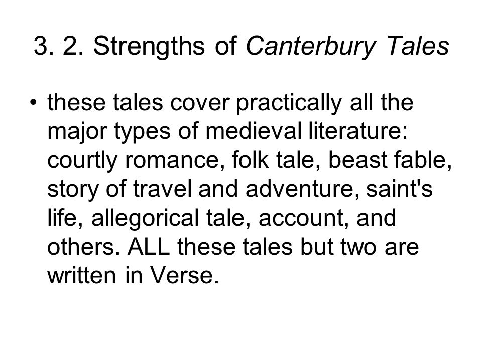 3. 2. Strengths of Canterbury Tales these tales cover practically all the major types of medieval literature: courtly romance, folk tale, beast fable,