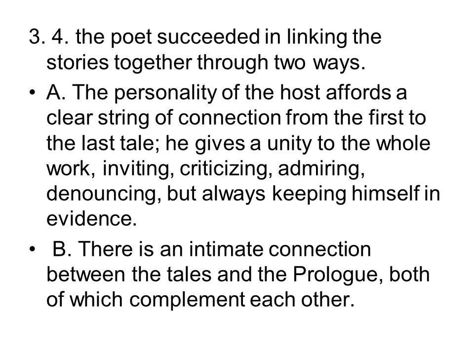 3. 4. the poet succeeded in linking the stories together through two ways. A. The personality of the host affords a clear string of connection from th