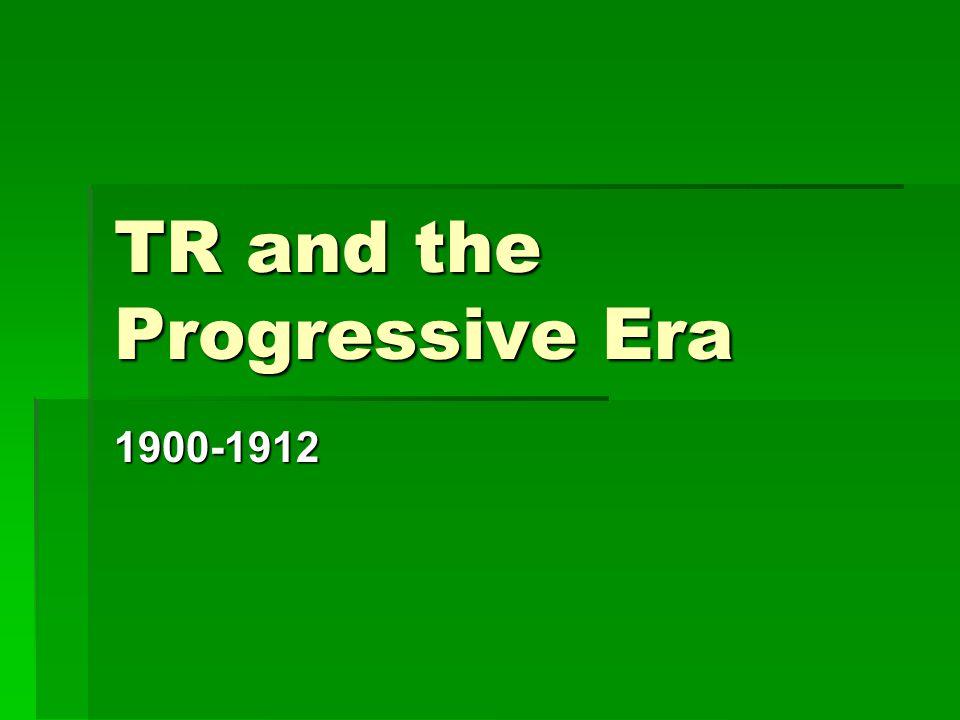 TR and the Progressive Era 1900-1912