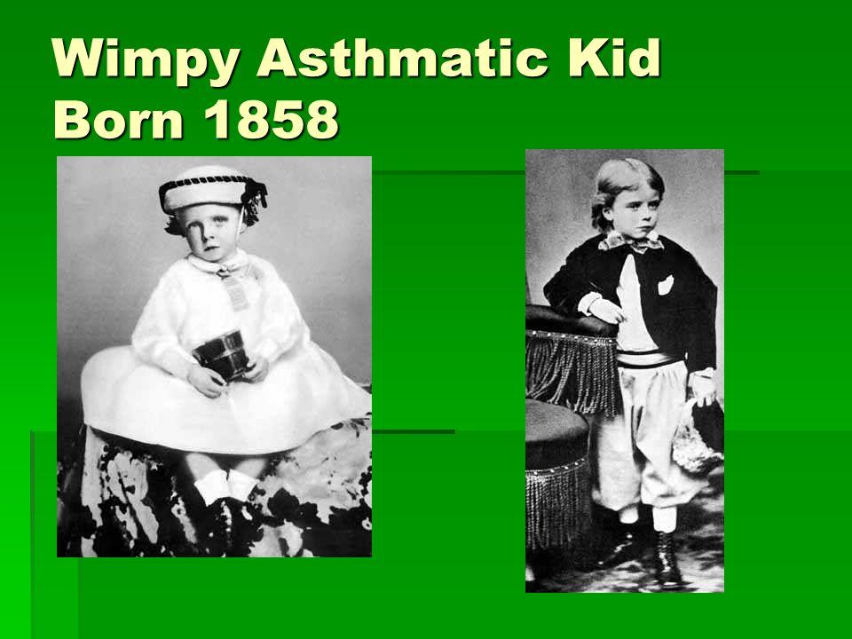 Wimpy Asthmatic Kid Born 1858