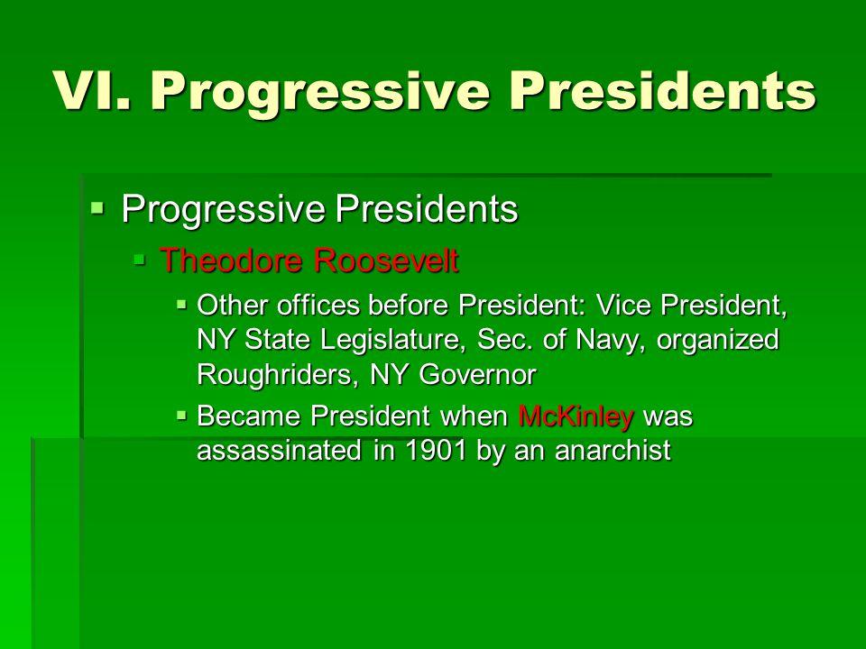 VI. Progressive Presidents  Progressive Presidents  Theodore Roosevelt  Other offices before President: Vice President, NY State Legislature, Sec.