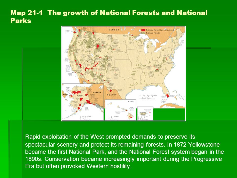 Map 21-1 The growth of National Forests and National Parks Rapid exploitation of the West prompted demands to preserve its spectacular scenery and protect its remaining forests.