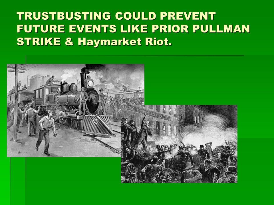 TRUSTBUSTING COULD PREVENT FUTURE EVENTS LIKE PRIOR PULLMAN STRIKE & Haymarket Riot.