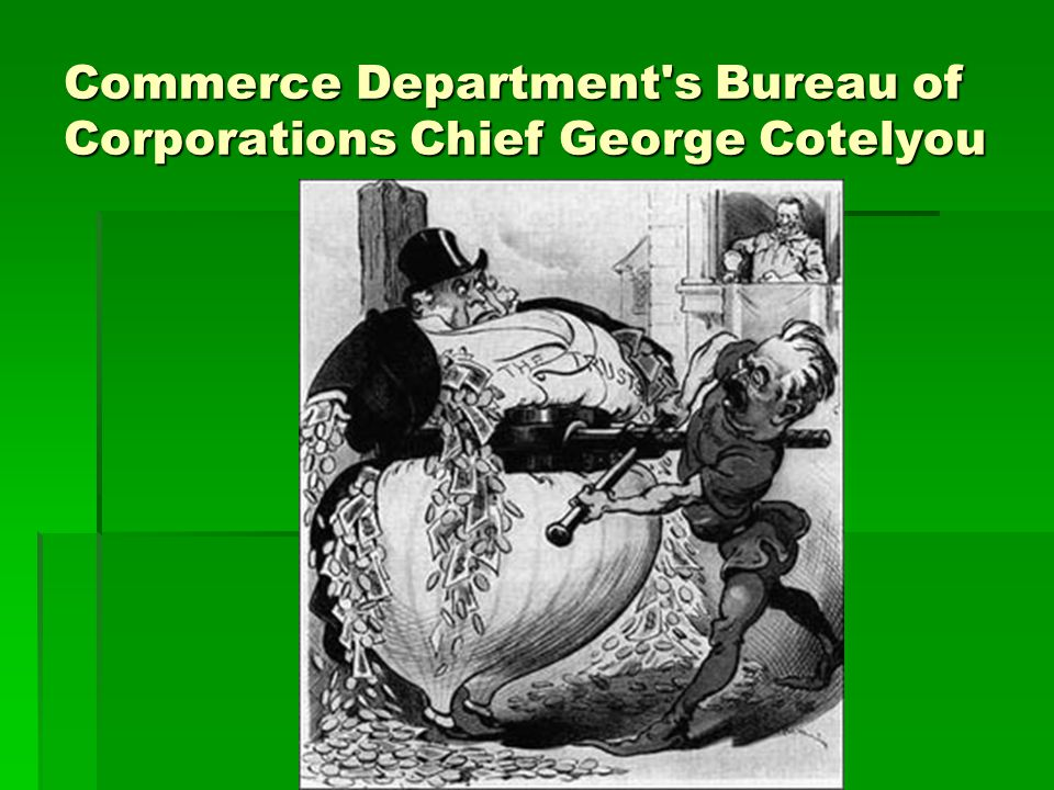 Commerce Department s Bureau of Corporations Chief George Cotelyou