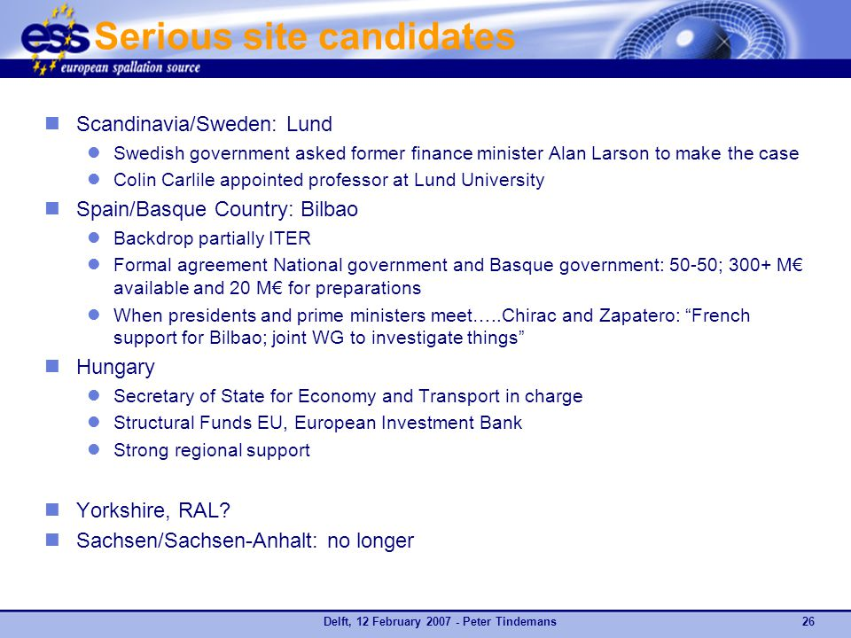 Delft, 12 February 2007 - Peter Tindemans26 Serious site candidates Scandinavia/Sweden: Lund Swedish government asked former finance minister Alan Lar