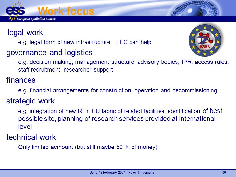 Delft, 12 February 2007 - Peter Tindemans30 Work focus legal work e.g. legal form of new infrastructure  EC can help governance and logistics e.g. d
